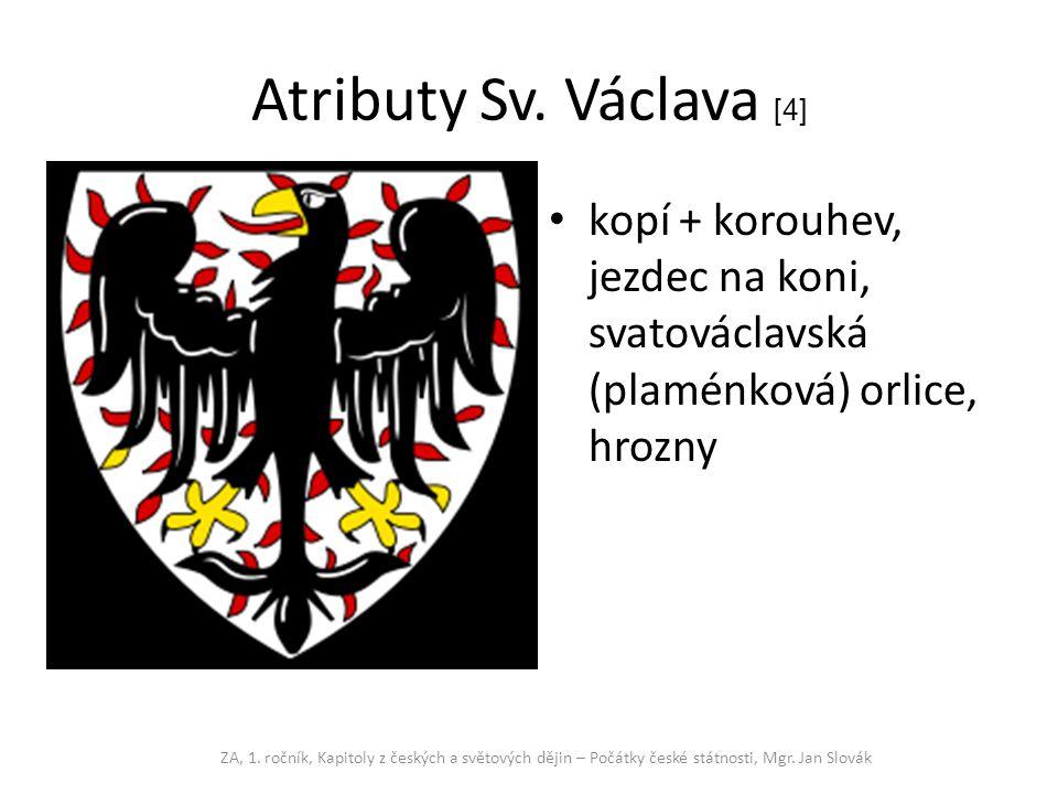Atributy Sv. Václava [4] kopí + korouhev, jezdec na koni, svatováclavská (plaménková) orlice, hrozny.